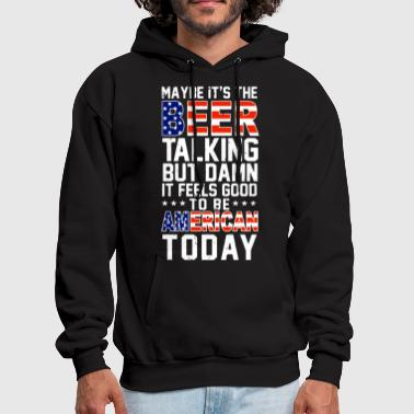 maybe it s the beer talking but damn it feels good - Men's Hoodie