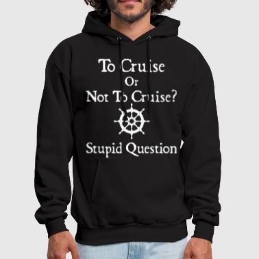 Cruise to cruise or not to cruise stupid question cruise - Men's Hoodie