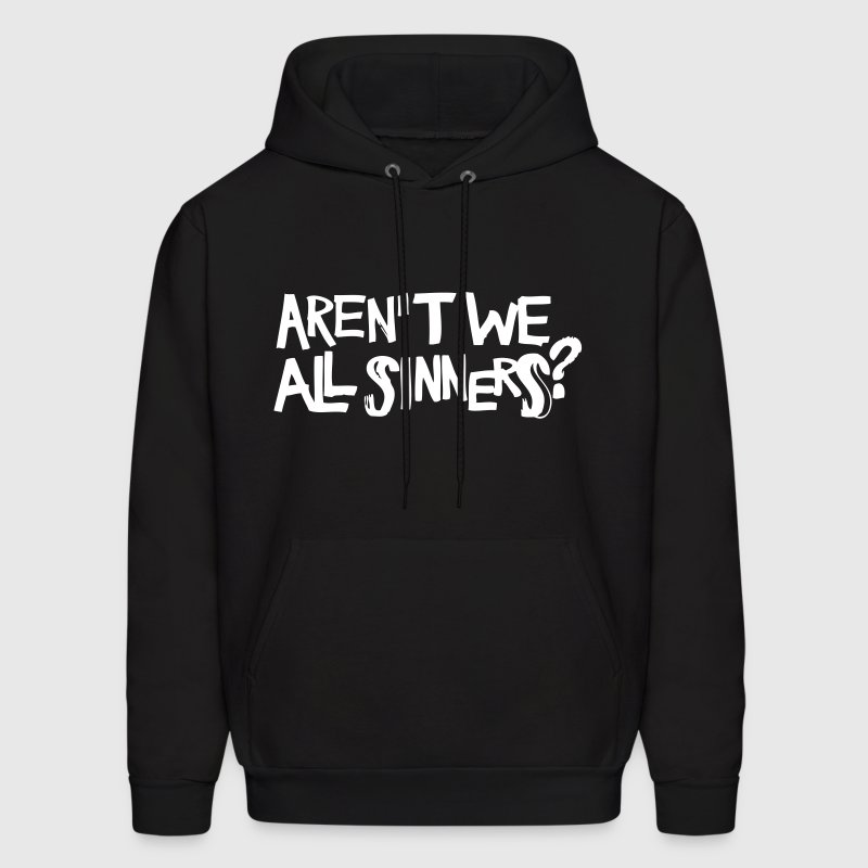 Aren't We All Sinners? - Men's Hoodie