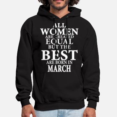 all women are created equal but the best are born - Men's Hoodie