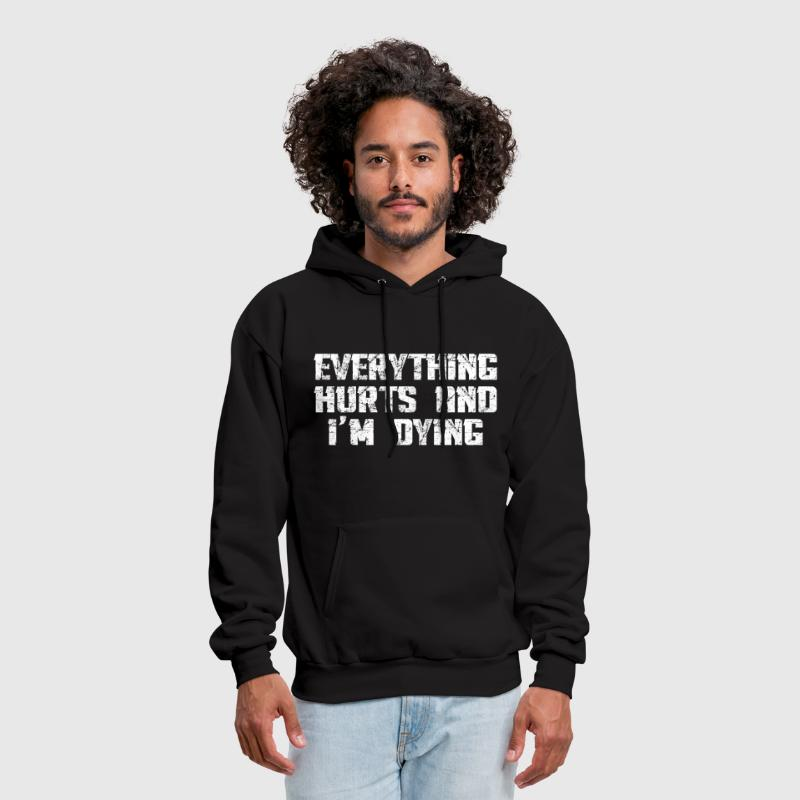 Everything Hurts and I'm Dying - Men's Hoodie