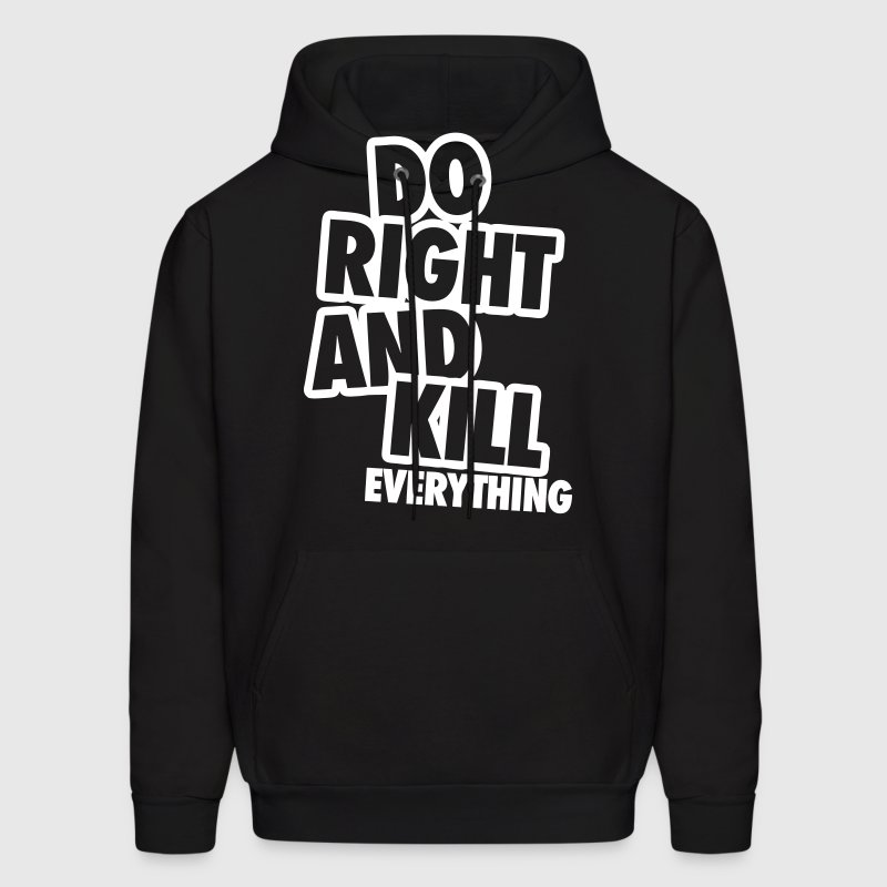 Do Right And Kill Everything - Men's Hoodie
