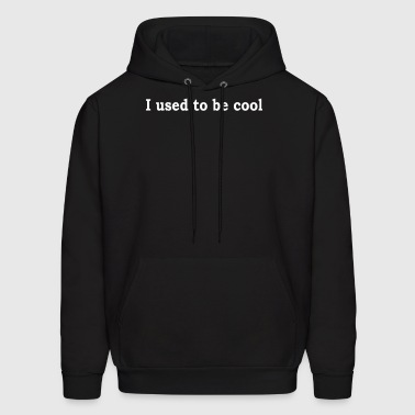 I USED TO BE COOL  - Men's Hoodie