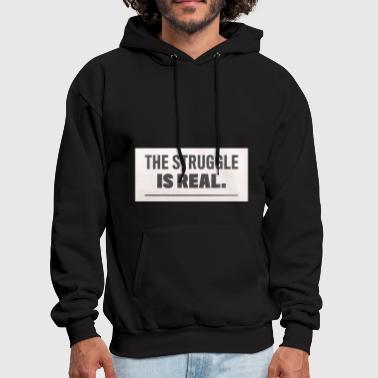 the struggle is real - Men's Hoodie