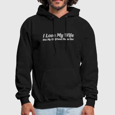 I Love My Wife But My Girlfriend Hates Her - Men's Hoodie