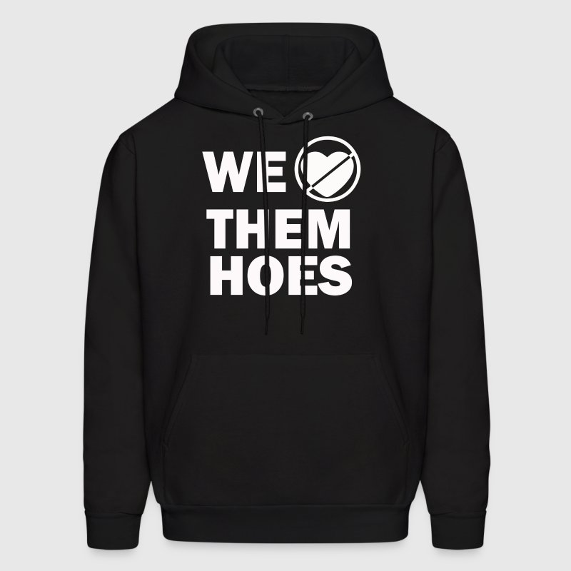 We Don't Love Them Hoes - Men's Hoodie