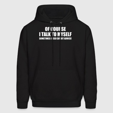 Of Course I Talk to Myself Sometimes I Need Expert - Men's Hoodie