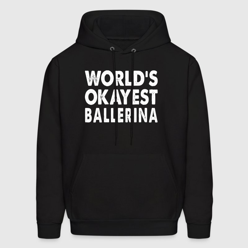 World's Okayest Ballerina Ballet Dancer - Men's Hoodie