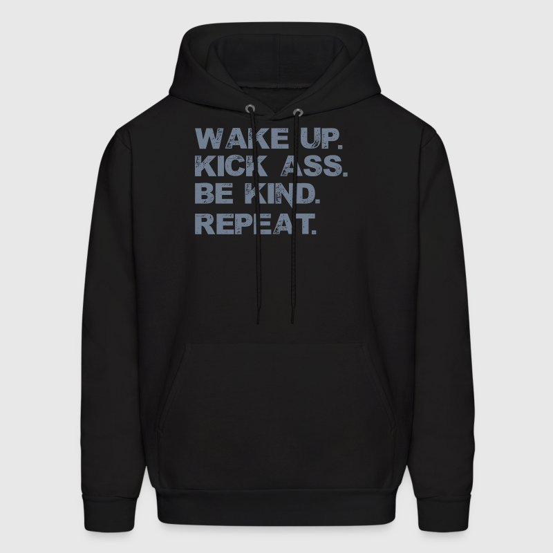 Wake up. Kick Ass, Be kind. Repeat. - Men's Hoodie