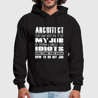 Architect the hardest part of my job is being nice - Men's Hoodie