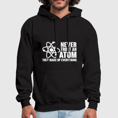 Science Never trust an atom they make up everything Scienc - Men's Hoodie