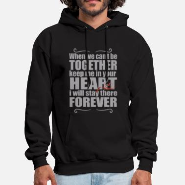 I Love My Boyfriend When we can't be together keep me in your heart i - Men's Hoodie