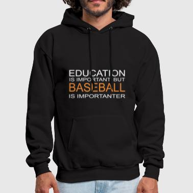 Education is important but baseball is importanter - Men's Hoodie
