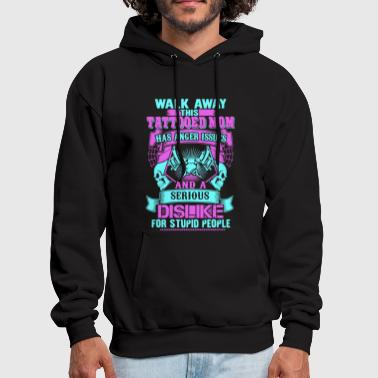 Away Walk away this tattooed mom has anger issues and a - Men's Hoodie