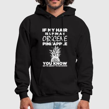 If my hair is up in an obscene pineapple you know - Men's Hoodie