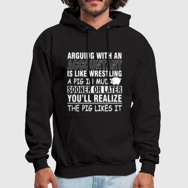 arguing with an accountant is like wrestling a pig - Men's Hoodie
