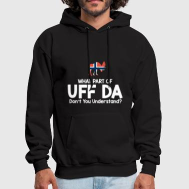 what part of uff da dont you understand norway t s - Men's Hoodie