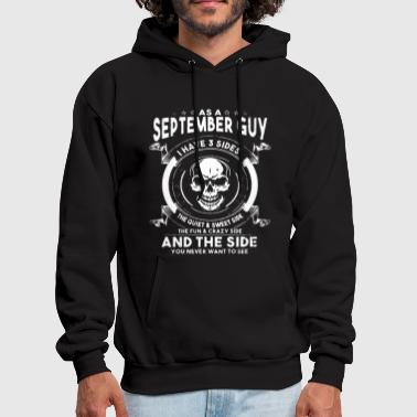 As A September Guy I Have 3 Sides The Quiet And Sw - Men's Hoodie