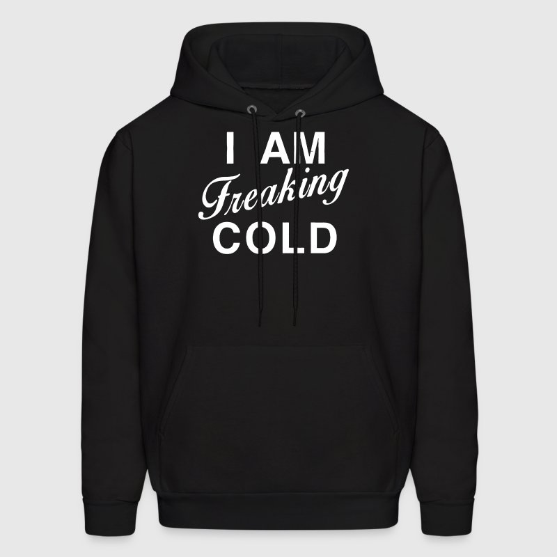 I Am Freaking Cold - Men's Hoodie