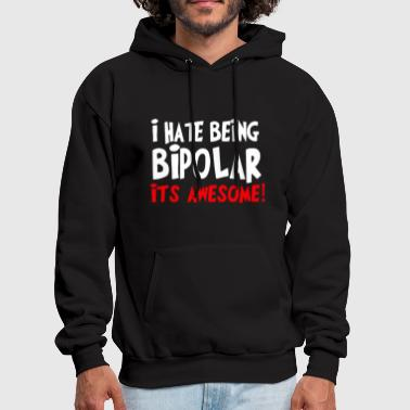 I Hate Being Bipolar Its Awesome - Men's Hoodie
