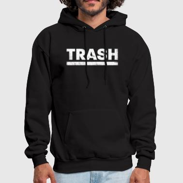 Funny TRASH Distressed Shirt Humor & Novelty - Men's Hoodie
