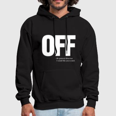 Off Mens Funny Offensive T Shirts - Men's Hoodie