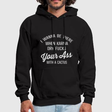 Cactus i wanna be there when karma ory fucks your ass wit - Men's Hoodie