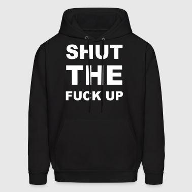 Shut The Fuck Up - Men's Hoodie