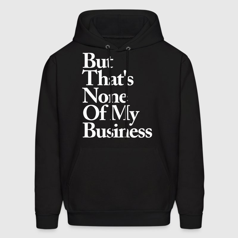 BUT THATS NONE OF MY BUSINESS - Men's Hoodie