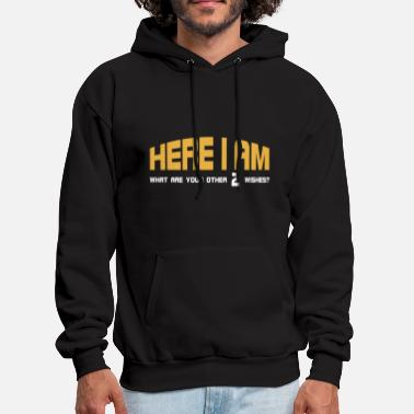 Here I Am What Are Your  Other 2 Wishes? - Men's Hoodie