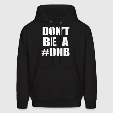 Don't Be A DNB - Men's Hoodie