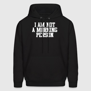 I AM NOT A MORNING PERSON - Men's Hoodie