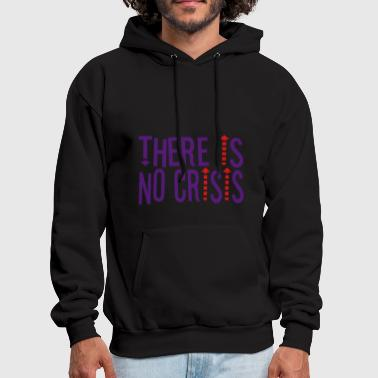 THERE IS NO CRISIS by THEBADASSTEE - Men's Hoodie