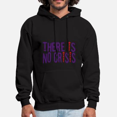 Crisis THERE IS NO CRISIS by THEBADASSTEE - Men's Hoodie