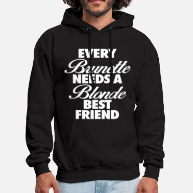 Brunette Every Brunette Needs A Blonde Best Friend - Men's Hoodie
