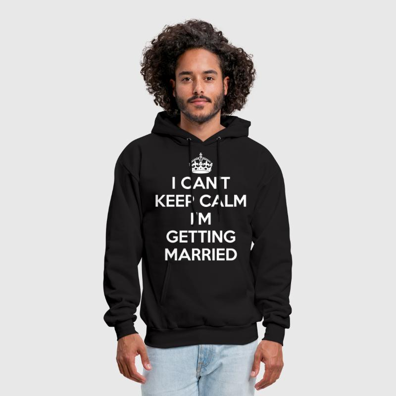 I Can't Keep Calm I'm Getting Married - Men's Hoodie