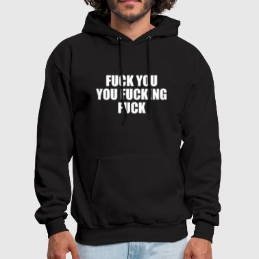 Shameless Fuck you you fucking fuck - Men's Hoodie