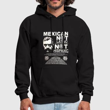 Mexican Not Latino Not Hispanic - Men's Hoodie
