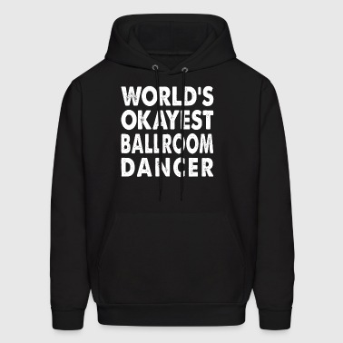World's Okayest Ballroom Dancer Dance Dancing - Men's Hoodie