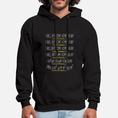 I WILL NOT COME HOME DRUNK  - Men's Hoodie
