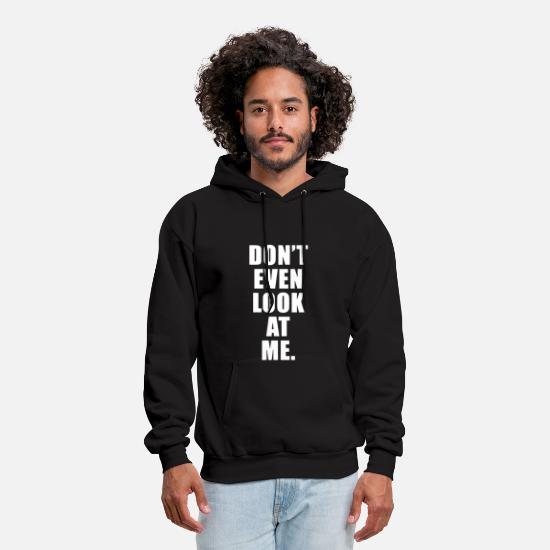 Look Hoodies & Sweatshirts - DONT EVEN LOOK AT ME - Men's Hoodie black