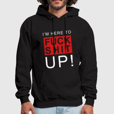 I'm here to fuck shit up! - Men's Hoodie
