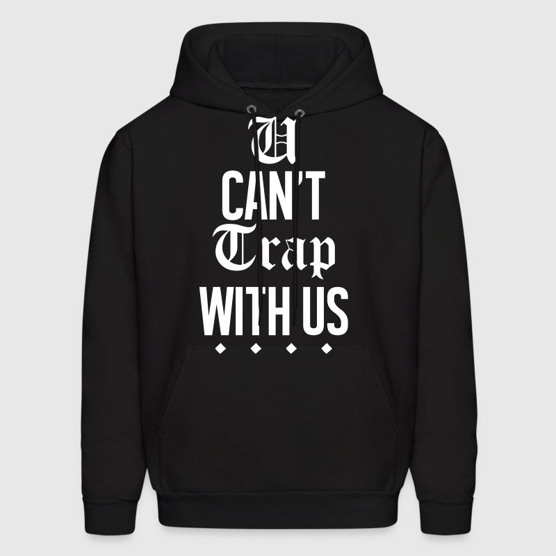 U Can't Trap With Us - Men's Hoodie