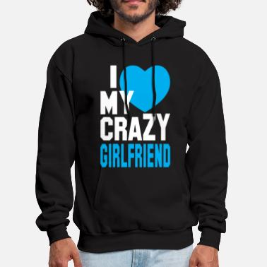 Boyfriend Girlfriend I LOVE my CRAZY Girlfriend  - Men's Hoodie