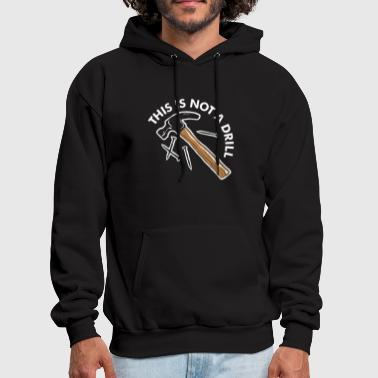 This Is Not A Drill - Men's Hoodie