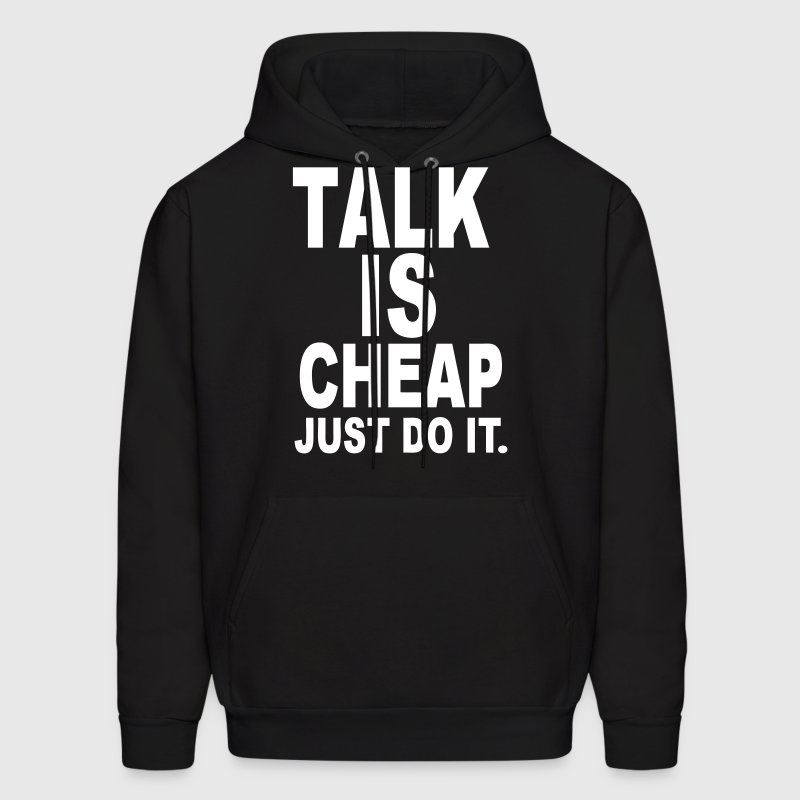 TALK IS CHEAP. JUST DO IT. - Men's Hoodie