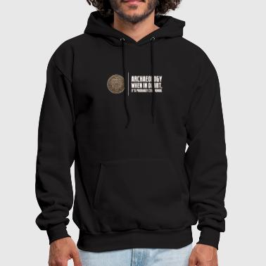 Archaeology Archaeology When Doubt Ceremonial Archaeology Pun - Men's Hoodie