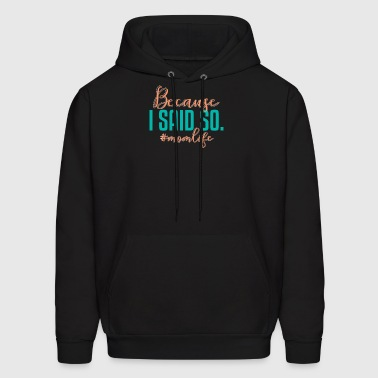 Because I said so Mom Mother Life Fun Family Gift - Men's Hoodie