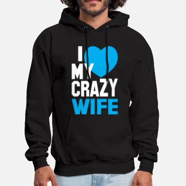 Love I LOVE my CRAZY Wife - Men's Hoodie