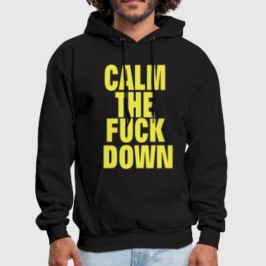 Calm The Fuck Down CALM THE FUCK DOWN - Men's Hoodie
